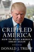 Crippled America : How to Make America Great Again by Donald J. Trump First Edit