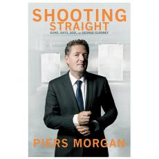 Piers Morgan Signed Shooting Straight Guns Gays God George Clooney HC Book AFTAL